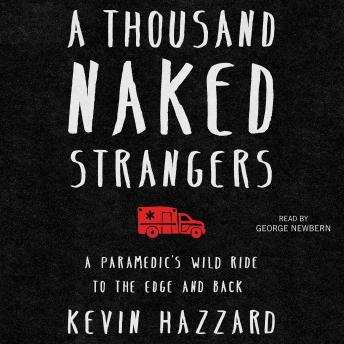 Download Thousand Naked Strangers: A Paramedic's Wild Ride to the Edge and Back by Kevin Hazzard
