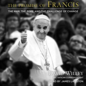 Promise of Francis: The Man, the Pope, and the Challenge of Change, David Willey