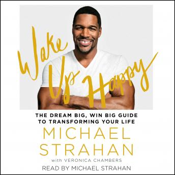 Wake Up Happy: The Dream Big, Win Big Guide to Transforming Your Life, Michael Strahan
