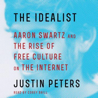 Idealist: Aaron Swartz and the Rise of Free Culture on the Internet, Justin Peters