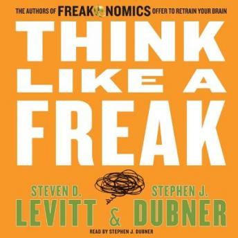Think Like a Freak, Steven J. Dubner, Steven D. Levitt