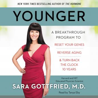 Download Younger: A Groundbreaking Program to Reset Your Genes, Reverse Aging, and Turn Back the Clock 10 Years by Sara Gottfried