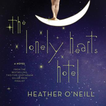 Lonely Hearts Hotel: A Novel, Heather ONeill