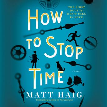 How To Stop Time: A Novel, Matt Haig