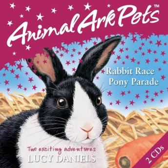 Animal Ark Pets: 3: Rabbit Race and Pony Parade, Lucy Daniels