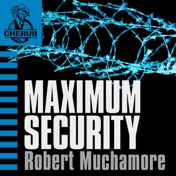 CHERUB: Maximum Security, Robert Muchamore