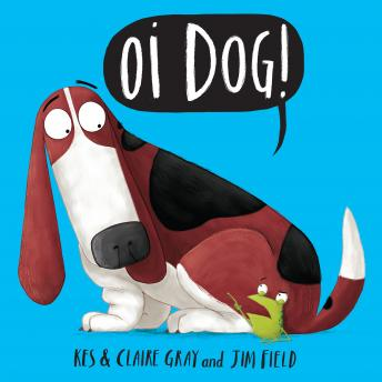Oi Dog!, Claire Gray, Jim Field, Kes Gray