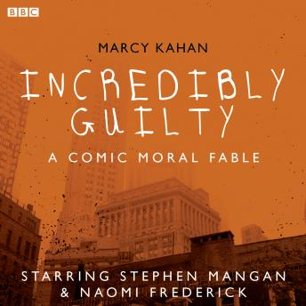 Incredibly Guilty: A Comic Moral Fable: A BBC Radio 4 dramatisation