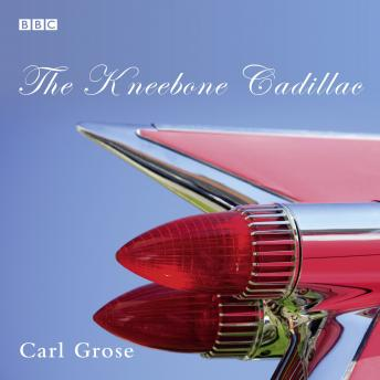 The Kneebone Cadillac: A BBC Radio 4 dramatisation
