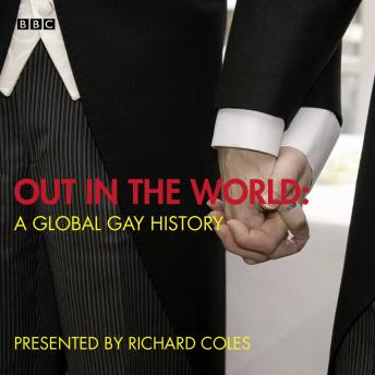 Out In The World  A Global Gay History, Richard Coles