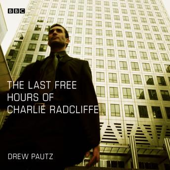 The Last Free Hours of Charlie Radcliffe: A BBC Radio 4 dramatisation