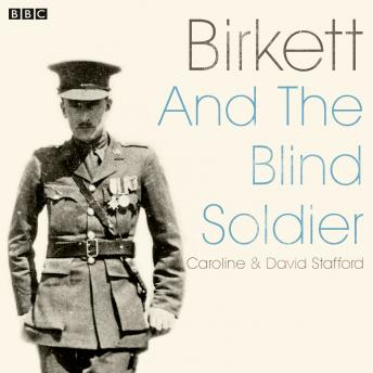 Birkett And The Blind Soldier: A BBC Radio 4 dramatisation