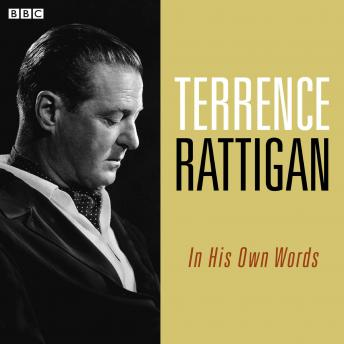 Terence Rattigan In His Own Words, Terrence Rattigan