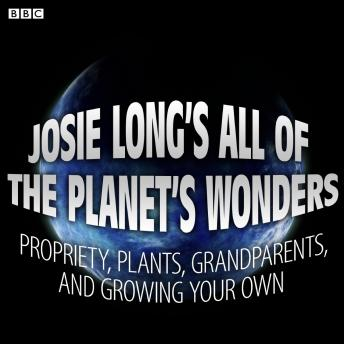Josie Long's All Of The Planet's Wonders  Propriety, Plants, Grandparents, And Growing Your Own (BBC Radio 4  Comedy), Josie Long