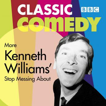 More Kenneth Williams' Stop Messing About