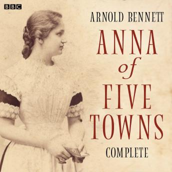 Anna Of The Five Towns: Complete