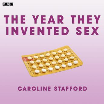 The Year They Invented Sex: (BBC Radio 4  Woman's Hour Drama)