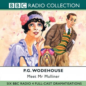 Meet Mr Mulliner: Six BBC Radio 4 Full-Cast Dramatisations