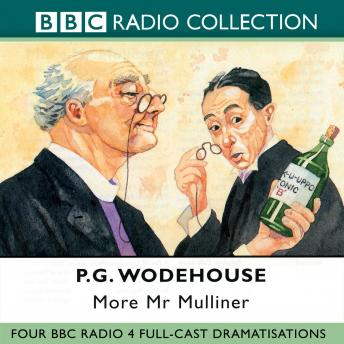 More Mr Mulliner: Four BBC Radio Full-Cast Dramatisations, P.G. Wodehouse