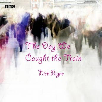 The Day We Caught The Train: A BBC Radio 4 dramatisation