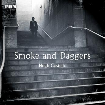 Smoke And Daggers: A BBC Radio 4 dramatisation, Hugh Costello