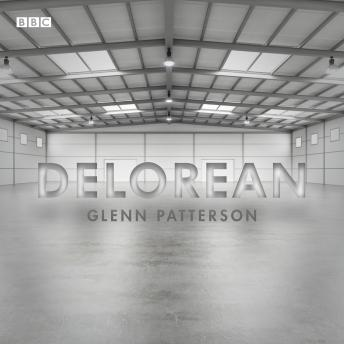 Delorean: A BBC Radio 4 dramatisation