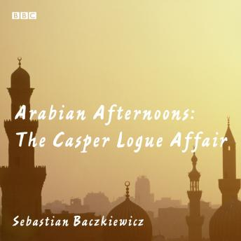 Arabian Afternoons: The Casper Logue Affair
