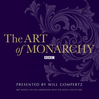Art Of Monarchy, Audio book by Will Gompertz