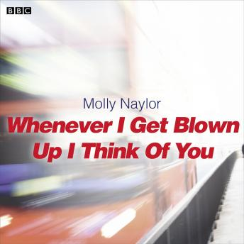 Whenever I Get Blown Up I Think of You: A BBC Radio 4 dramatisation