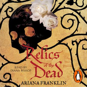 Relics of the Dead: Mistress of the Art of Death, Adelia Aguilar series 3, Ariana Franklin