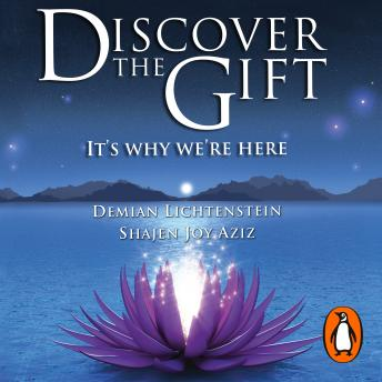 Discover the Gift: It's Why We're Here, Demian Lichtenstein, Shajen Joy Aziz