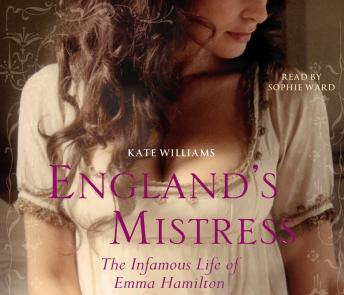 England's Mistress: The Infamous Life of Emma Hamilton, Kate Williams
