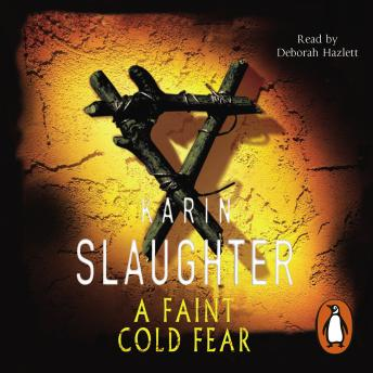 Faint Cold Fear: (Grant County series 3), Audio book by Karin Slaughter
