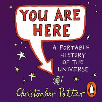 You Are Here: A Portable History of the Universe, Christopher Potter