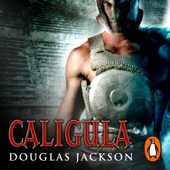 Caligula: A thrilling historical epic set in Ancient Rome that you won't be able to put down…, Douglas Jackson
