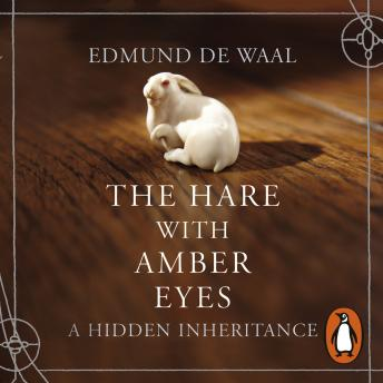Download Hare With Amber Eyes: A Hidden Inheritance by Edmund de Waal