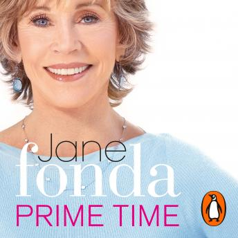 Prime Time: Love, Health, Sex, Fitness, Friendship, Spirit; Making the Most of All of Your Life, Jane Fonda