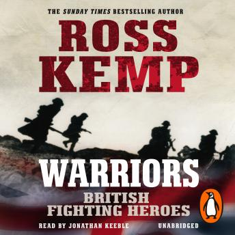 Warriors: British Fighting Heroes, Audio book by Ross Kemp