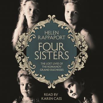 Download Four Sisters:The Lost Lives of the Romanov Grand Duchesses by Helen Rappaport