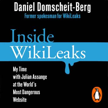 Inside WikiLeaks: My Time with Julian Assange at the World's Most Dangerous Website, Daniel Domscheit-Berg