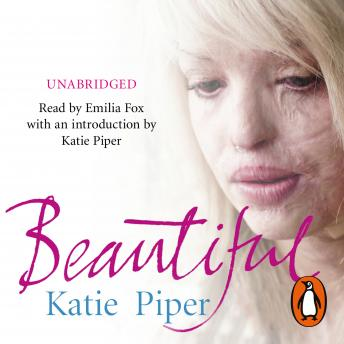Beautiful: A beautiful girl. An evil man. One inspiring true story of courage, Katie Piper