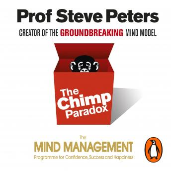 Download Chimp Paradox: The Acclaimed Mind Management Programme to Help You Achieve Success, Confidence and Happiness by Prof Steve Peters