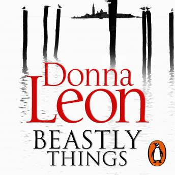 Beastly Things: (Brunetti 21), Donna Leon