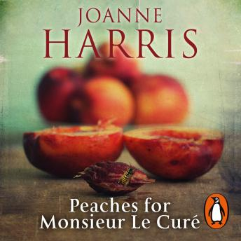 Peaches for Monsieur le Curé (Chocolat 3), Joanne Harris