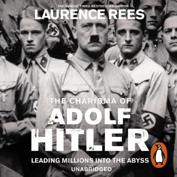 Dark Charisma of Adolf Hitler, Laurence Rees