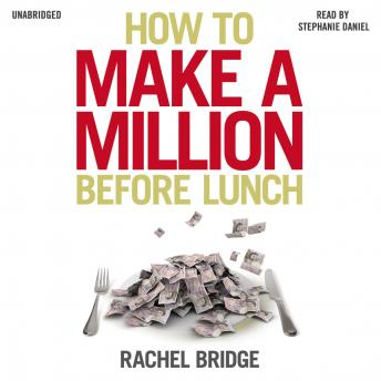 How to Make a Million Before Lunch, Rachel Bridge