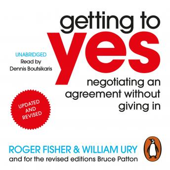 Getting to Yes: Negotiating an agreement without giving in, William Ury, Roger Fisher