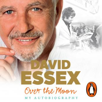 Over the Moon: My Autobiography, David Essex, Various