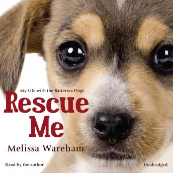 Rescue Me: My Life with the Battersea Dogs, Melissa Wareham