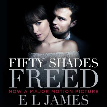 Fifty Shades Freed: Book 3 of the Fifty Shades trilogy, E L James